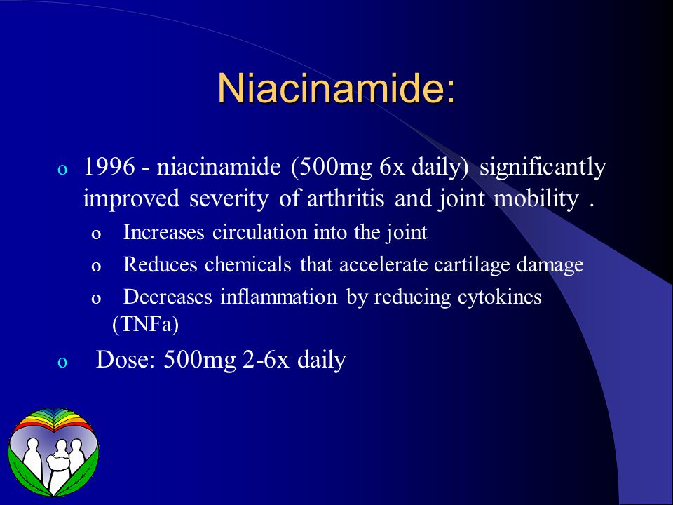 Niacinamide: o 1996 - niacinamide (500mg 6x daily) significantly improved severity of arthritis and joint mobility.
