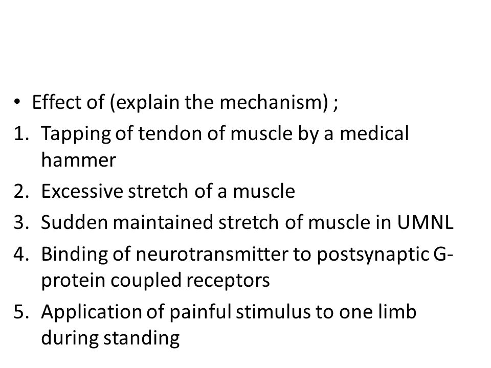Effect of (explain the mechanism) ; 1.Tapping of tendon of muscle by a medical hammer 2.Excessive stretch of a muscle 3.Sudden maintained stretch of m