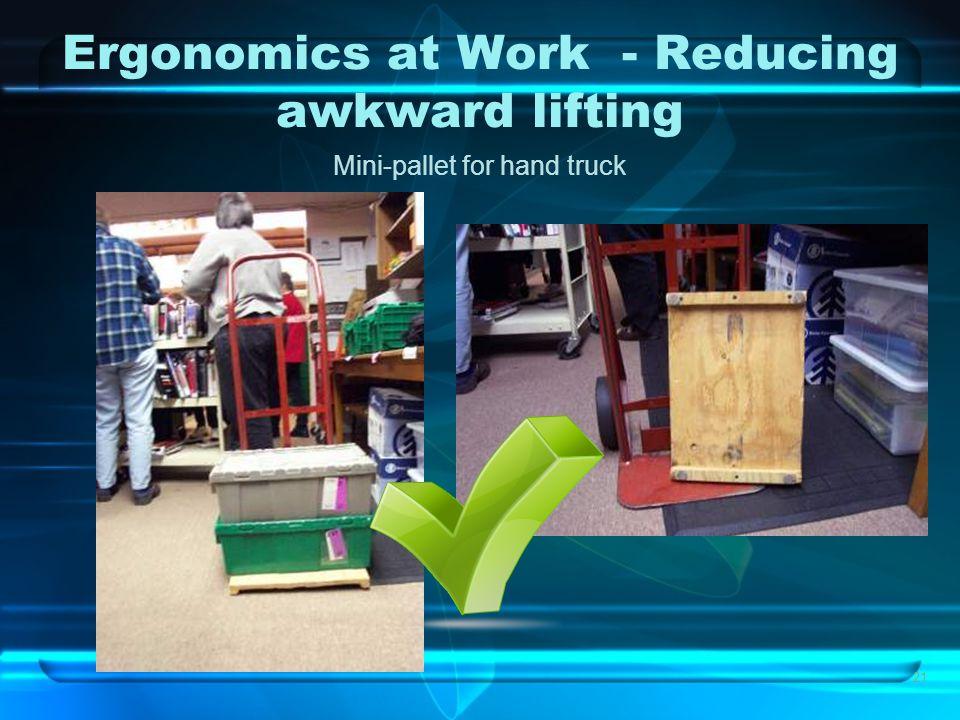 21 Ergonomics at Work - Reducing awkward lifting Mini-pallet for hand truck