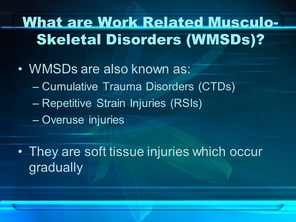 5 What are Work Related Musculo- Skeletal Disorders (WMSDs).