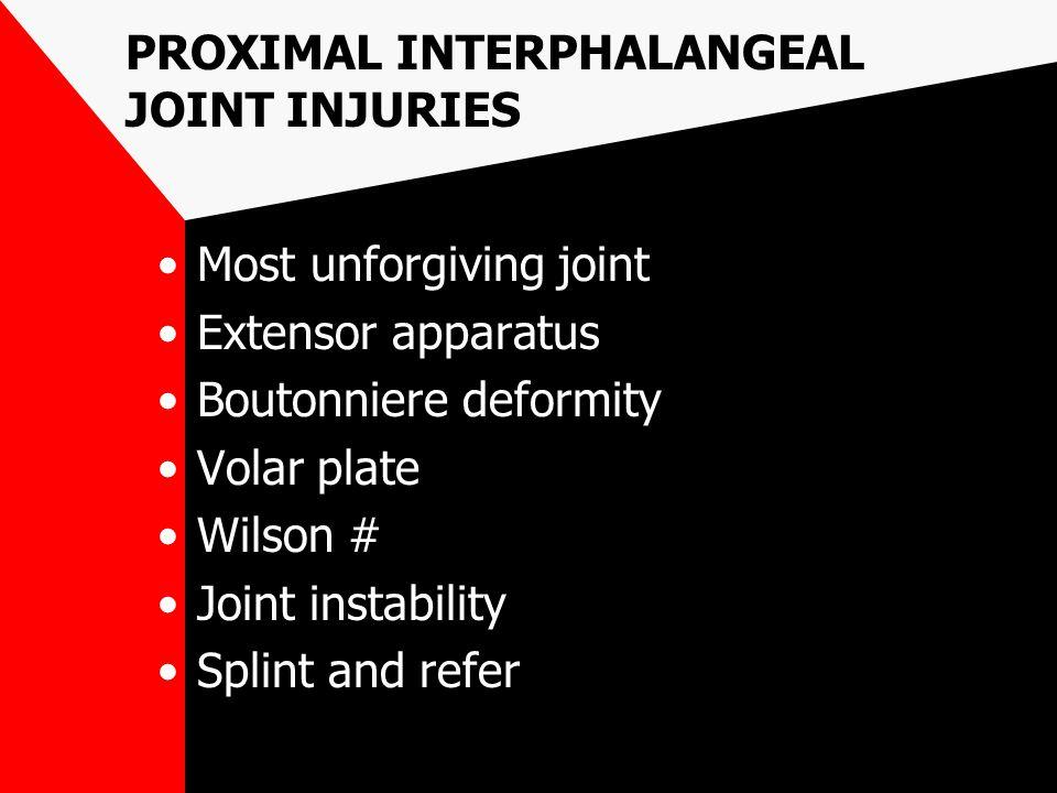 PROXIMAL INTERPHALANGEAL JOINT INJURIES Most unforgiving joint Extensor apparatus Boutonniere deformity Volar plate Wilson # Joint instability Splint