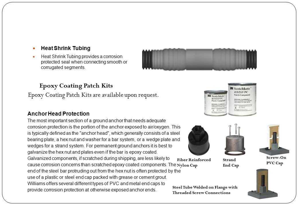 Heat Shrink Tubing Heat Shrink Tubing provides a corrosion protected seal when connecting smooth or corrugated segments. Epoxy Coating Patch Kits are
