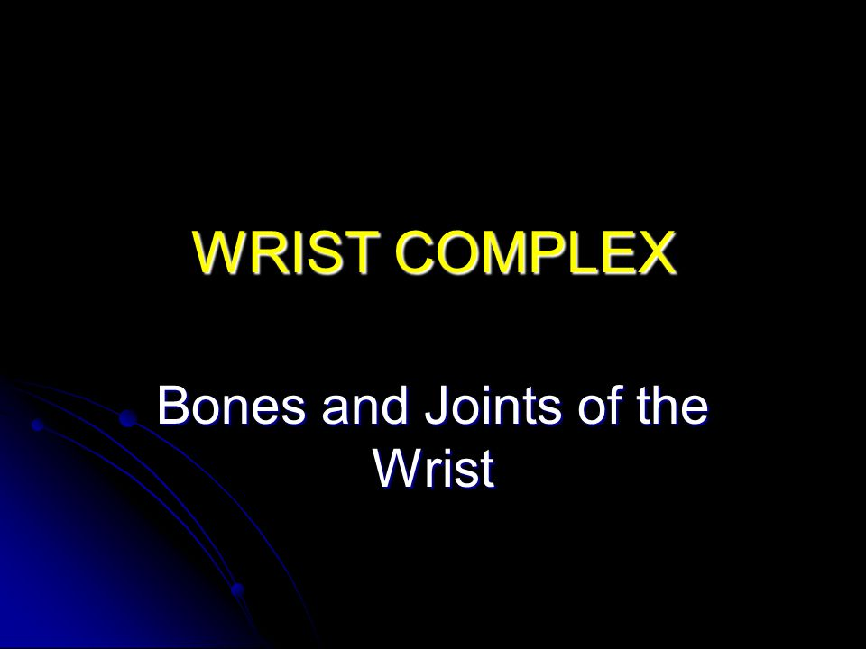 WRIST COMPLEX Bones and Joints of the Wrist