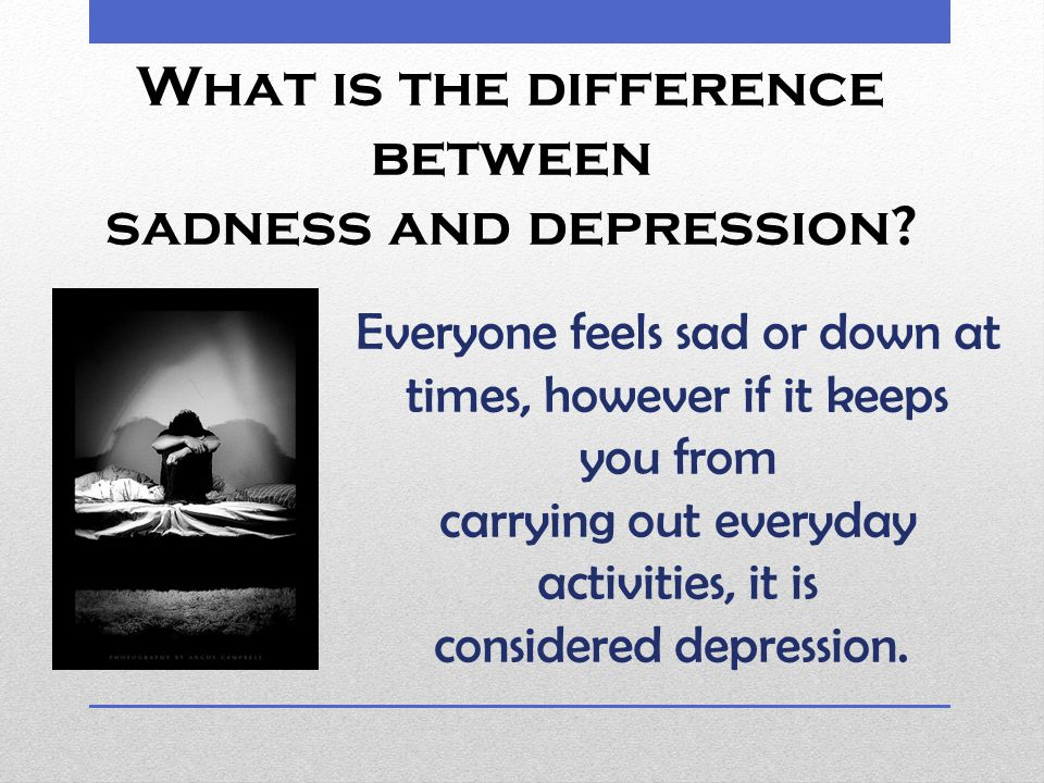 What is the difference between sadness and depression.