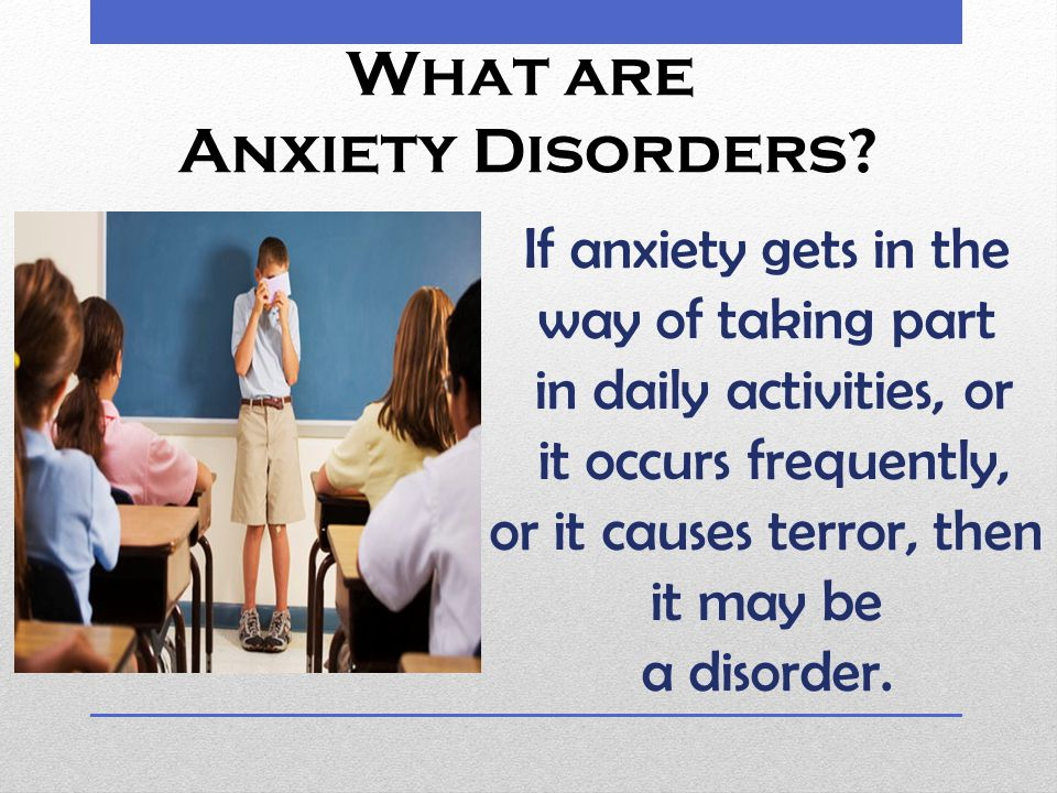 What are Anxiety Disorders.