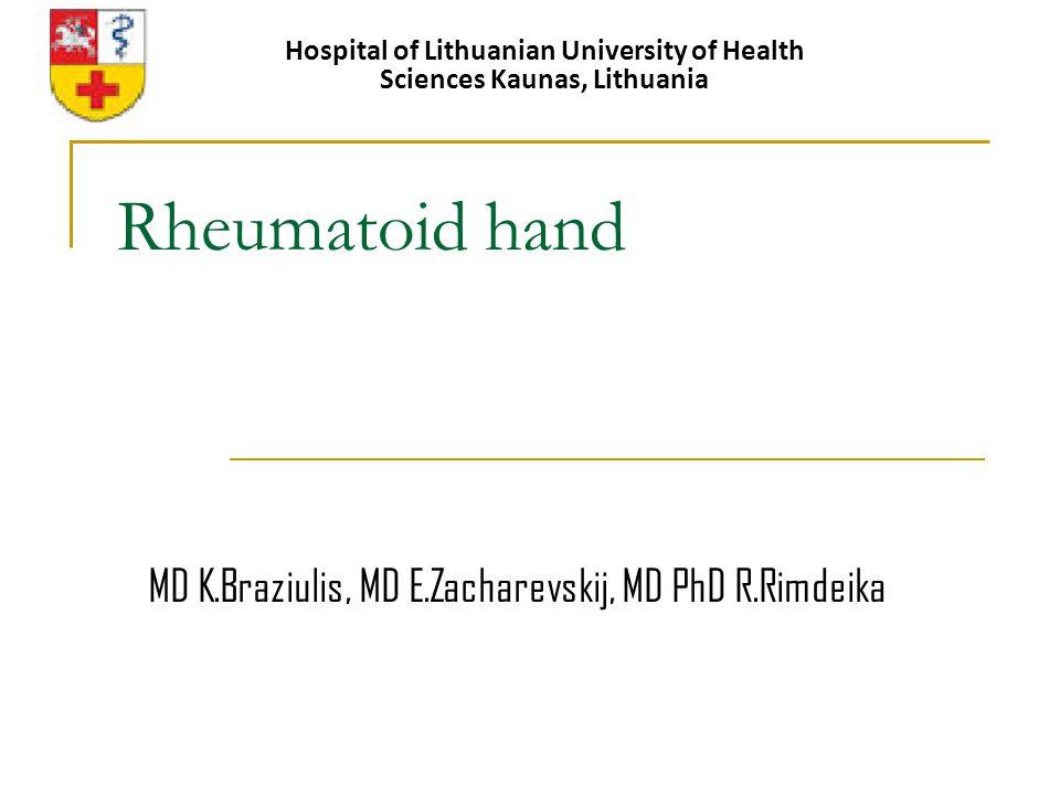 Rheumatoid hand Hospital of Lithuanian University of Health Sciences Kaunas, Lithuania MD K.Braziulis, MD E.Zacharevskij, MD PhD R.Rimdeika