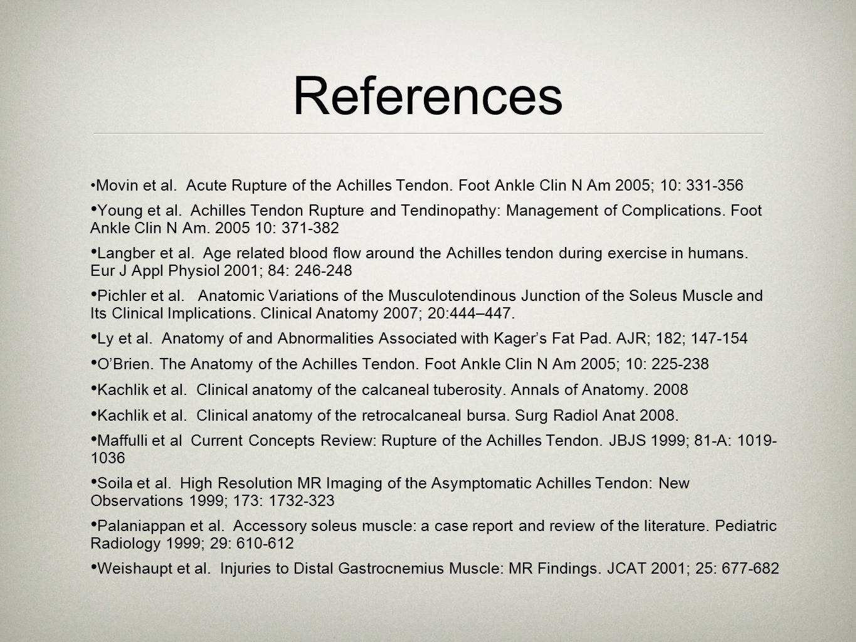 References Movin et al. Acute Rupture of the Achilles Tendon. Foot Ankle Clin N Am 2005; 10: 331-356 Young et al. Achilles Tendon Rupture and Tendinop