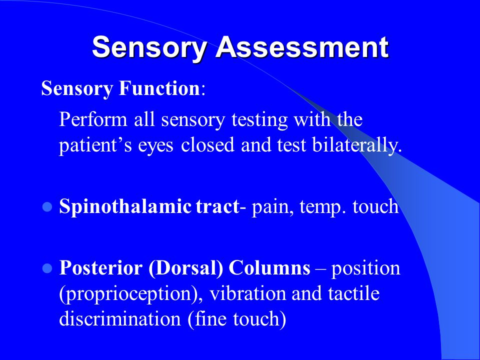 Sensory Assessment Sensory Function: Perform all sensory testing with the patient's eyes closed and test bilaterally.