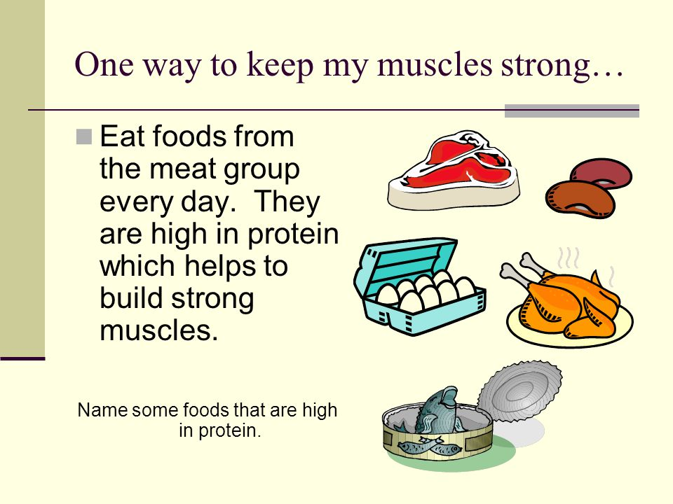 One way to keep my muscles strong… Eat foods from the meat group every day.