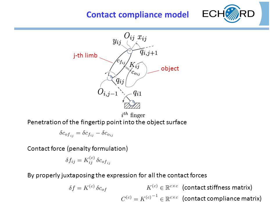 Contact compliance model Penetration of the fingertip point into the object surface j-th limb object Contact force (penalty formulation) By properly juxtaposing the expression for all the contact forces (contact stiffness matrix) (contact compliance matrix)