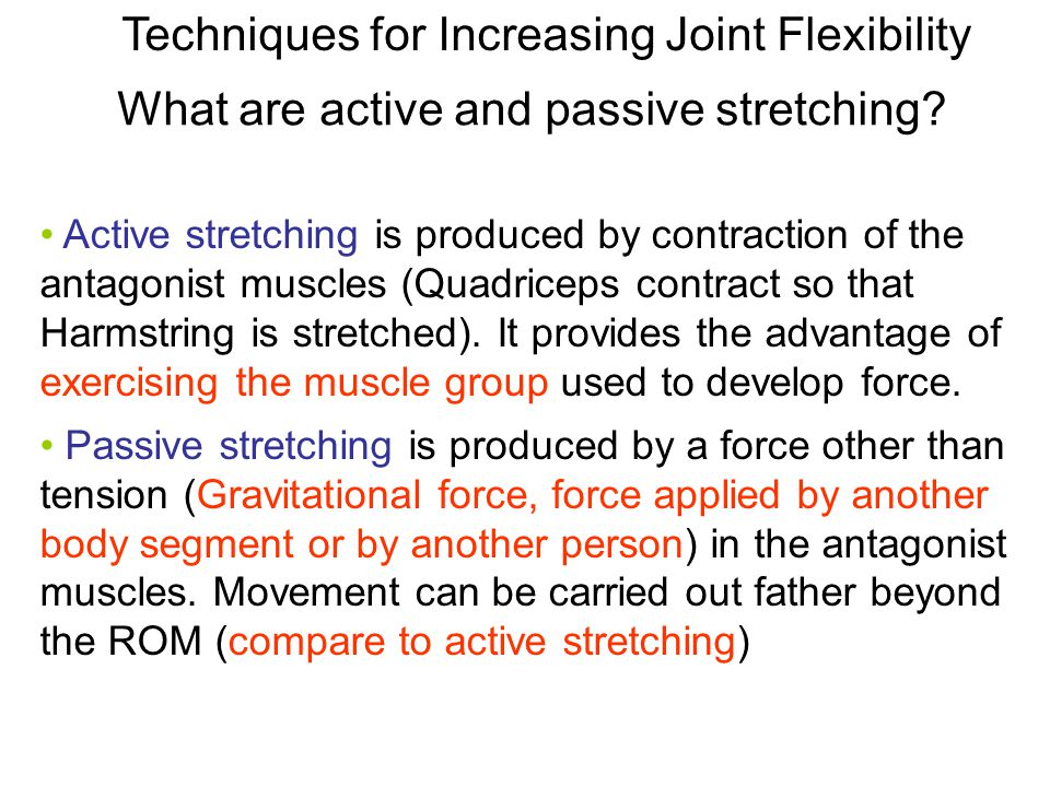Techniques for Increasing Joint Flexibility What are active and passive stretching.