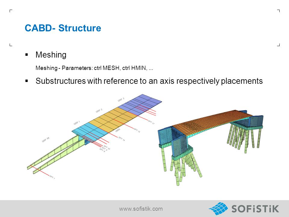 CABD- Structure  Meshing Meshing - Parameters: ctrl MESH, ctrl HMIN,...  Substructures with reference to an axis respectively placements www.sofisti