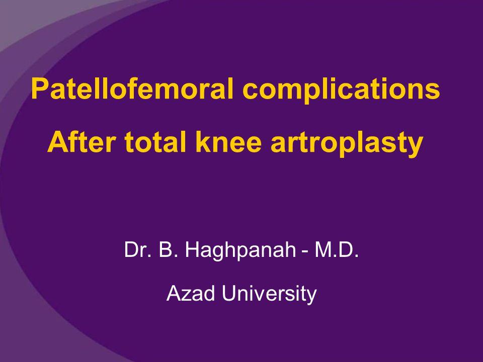 Patello femoral complications: 1.Patello femoral instability 2.Patellar fracture 3.Patellar component failure 4.Patellar component loosening 5.Patellar clunk syndrome 6.Extensor mechanism rupture