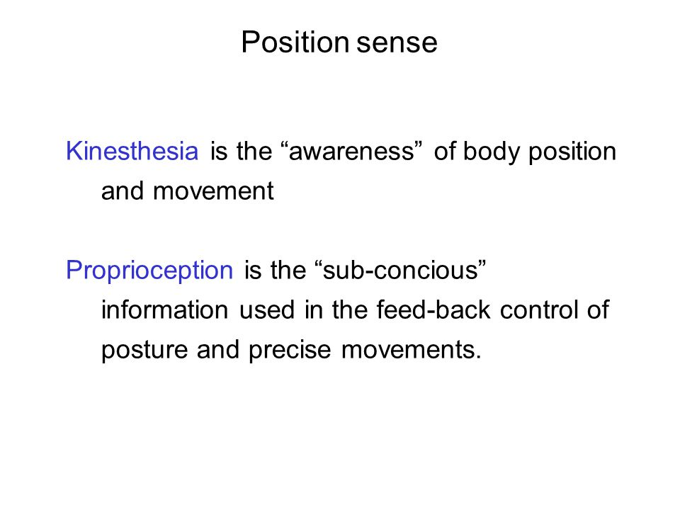 "Kinesthesia is the ""awareness"" of body position and movement Proprioception is the ""sub-concious"" information used in the feed-back control of posture"