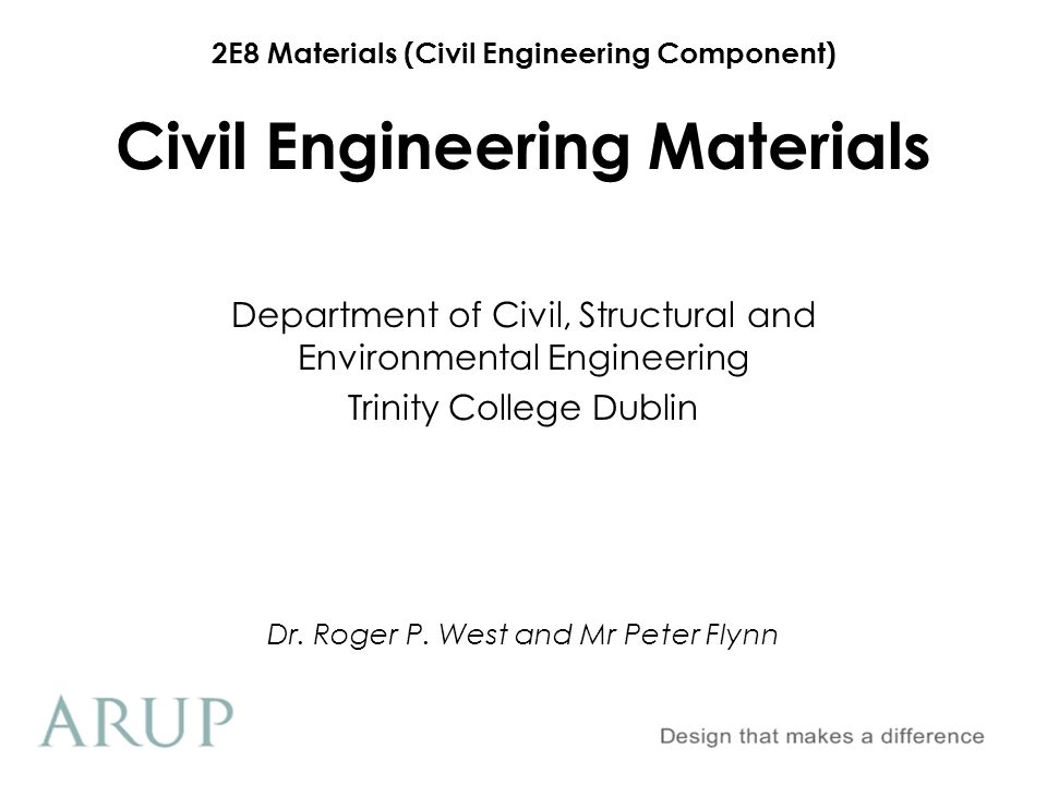 2E8 Materials (Civil Engineering Component) Civil Engineering Materials Department of Civil, Structural and Environmental Engineering Trinity College