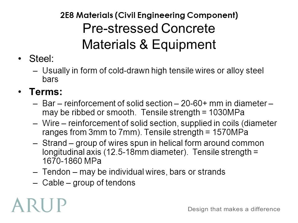 2E8 Materials (Civil Engineering Component) Pre-stressed Concrete Materials & Equipment Steel: –Usually in form of cold-drawn high tensile wires or al