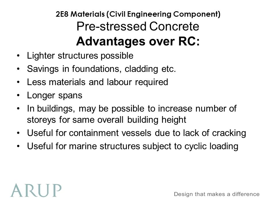 2E8 Materials (Civil Engineering Component) Pre-stressed Concrete Advantages over RC: Lighter structures possible Savings in foundations, cladding etc