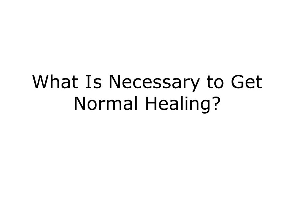 What Is Necessary to Get Normal Healing