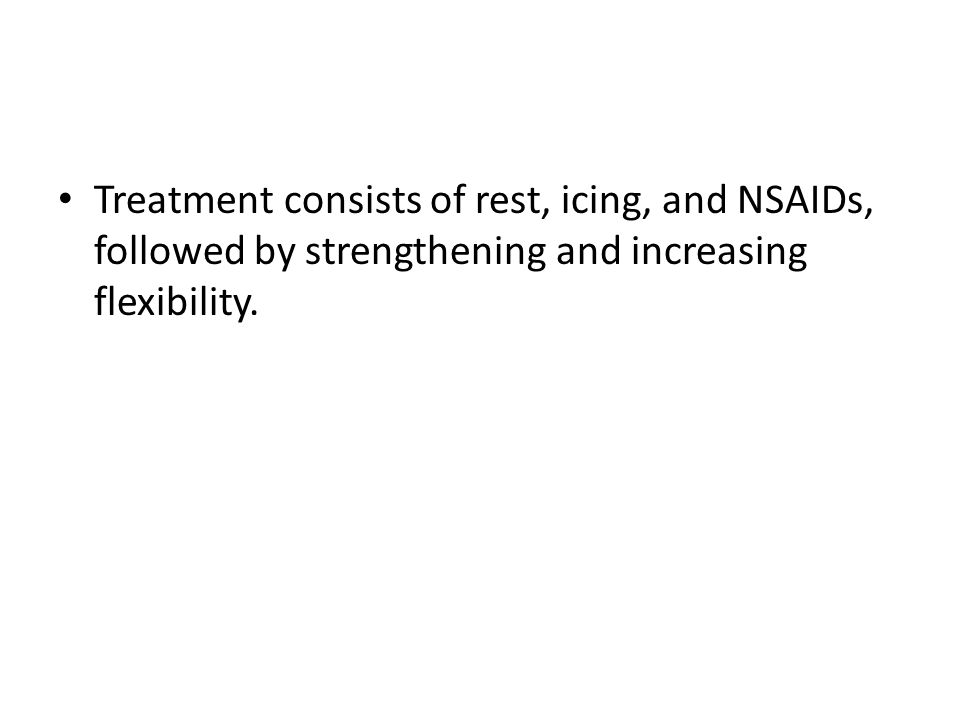 Treatment consists of rest, icing, and NSAIDs, followed by strengthening and increasing flexibility.