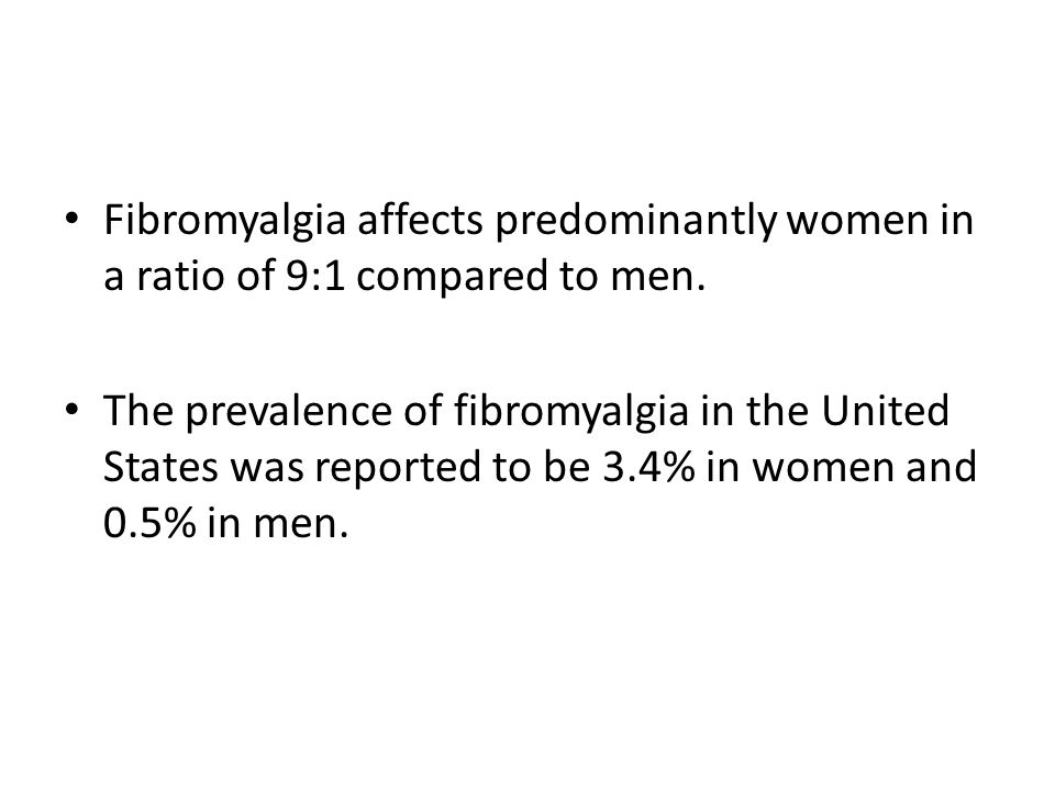 Fibromyalgia affects predominantly women in a ratio of 9:1 compared to men. The prevalence of fibromyalgia in the United States was reported to be 3.4