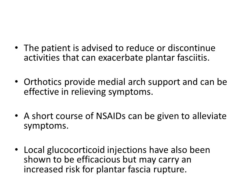 The patient is advised to reduce or discontinue activities that can exacerbate plantar fasciitis.