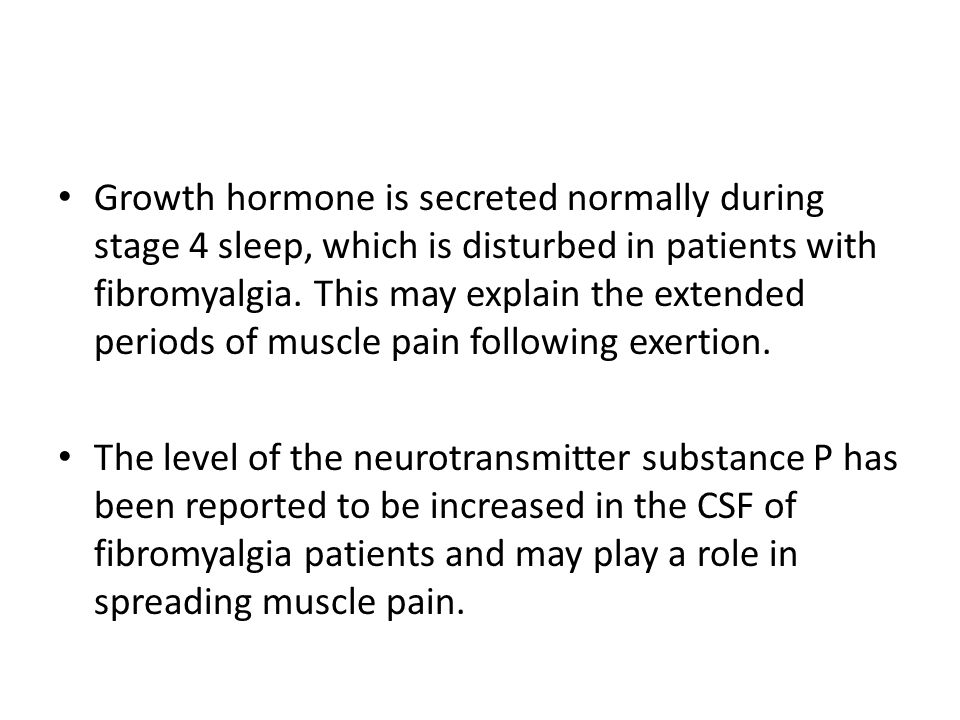 Growth hormone is secreted normally during stage 4 sleep, which is disturbed in patients with fibromyalgia.