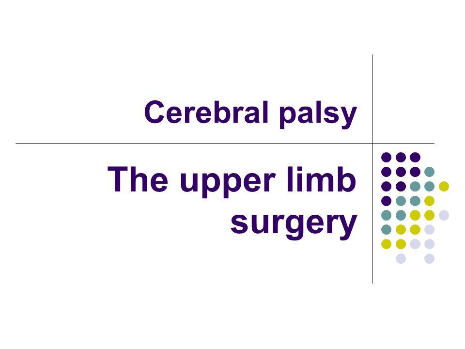 Cerebral palsy The upper limb surgery