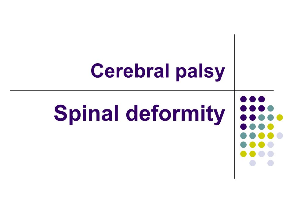 Cerebral palsy Spinal deformity