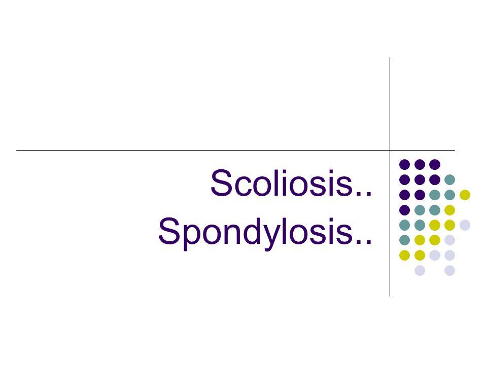 Scoliosis.. Spondylosis..