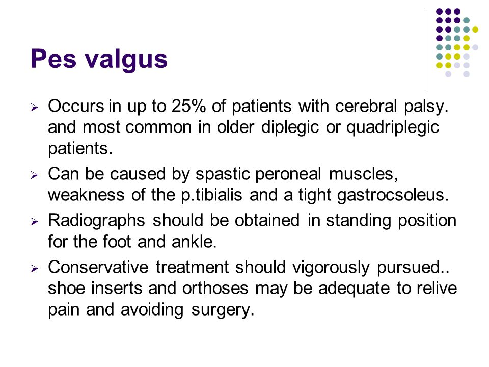 Pes valgus  Occurs in up to 25% of patients with cerebral palsy.