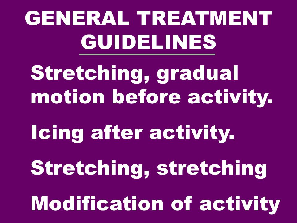 GENERAL TREATMENT GUIDELINES Stretching, gradual motion before activity.