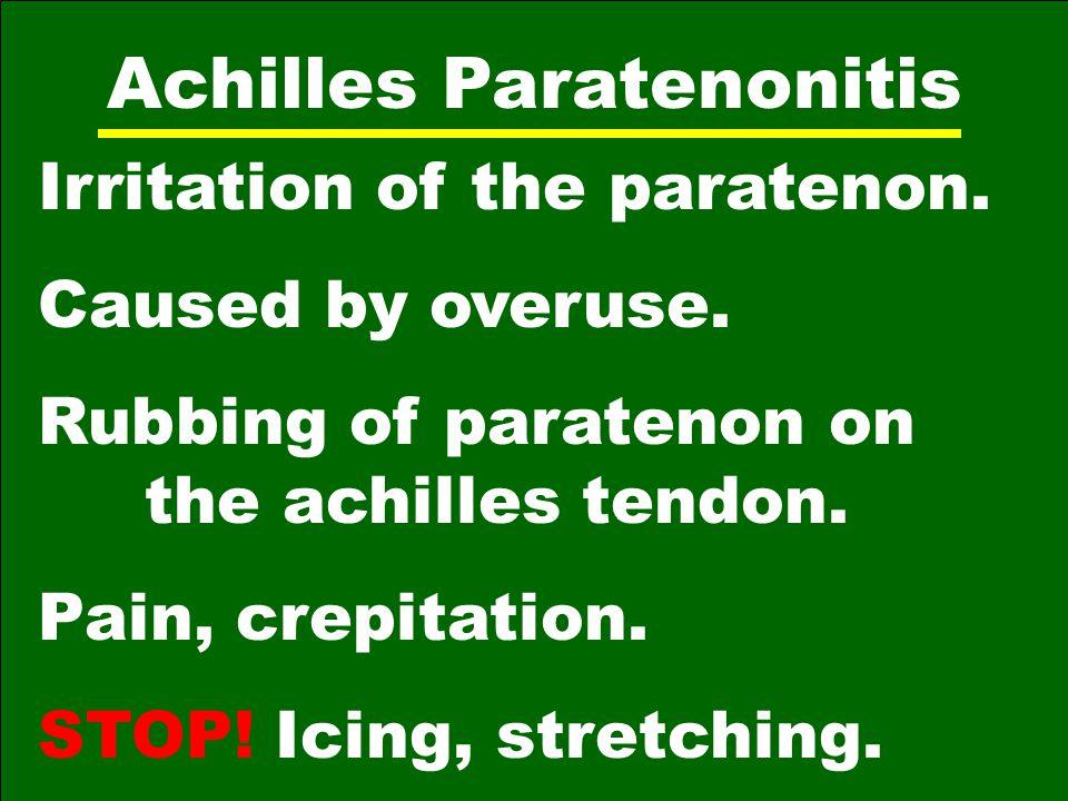 Achilles Paratenonitis Irritation of the paratenon.