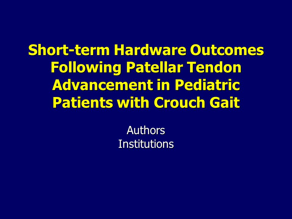 Short-term Hardware Outcomes Following Patellar Tendon Advancement in Pediatric Patients with Crouch Gait AuthorsInstitutions