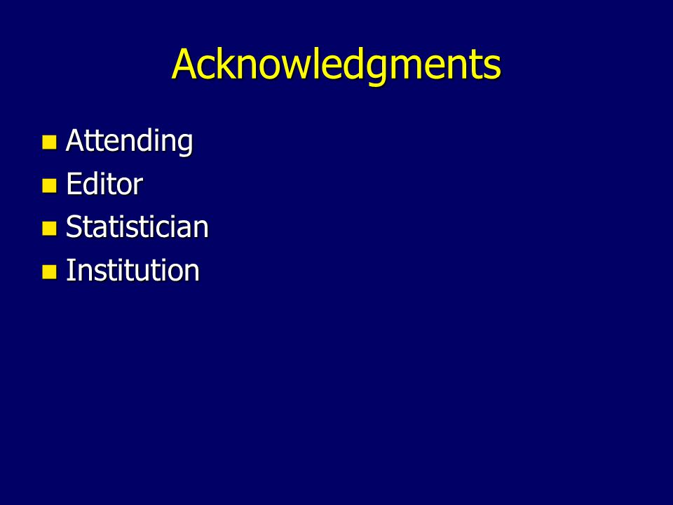 Acknowledgments Attending Attending Editor Editor Statistician Statistician Institution Institution