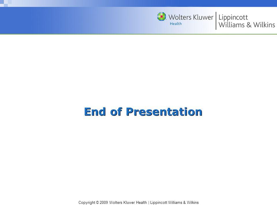 Copyright © 2009 Wolters Kluwer Health | Lippincott Williams & Wilkins End of Presentation