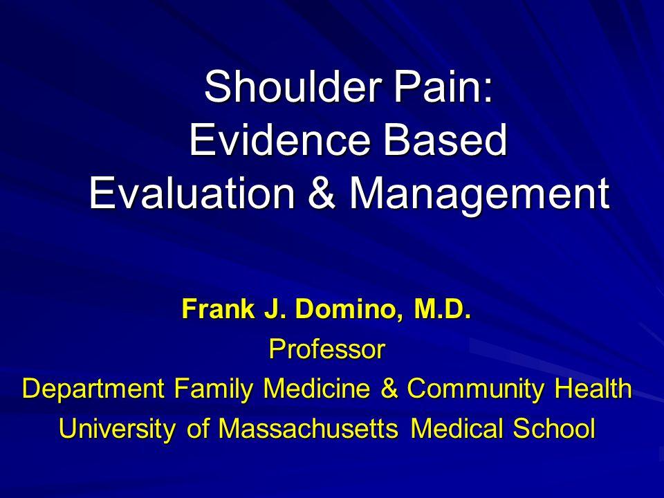 Shoulder Pain: Evidence Based Evaluation & Management Frank J.