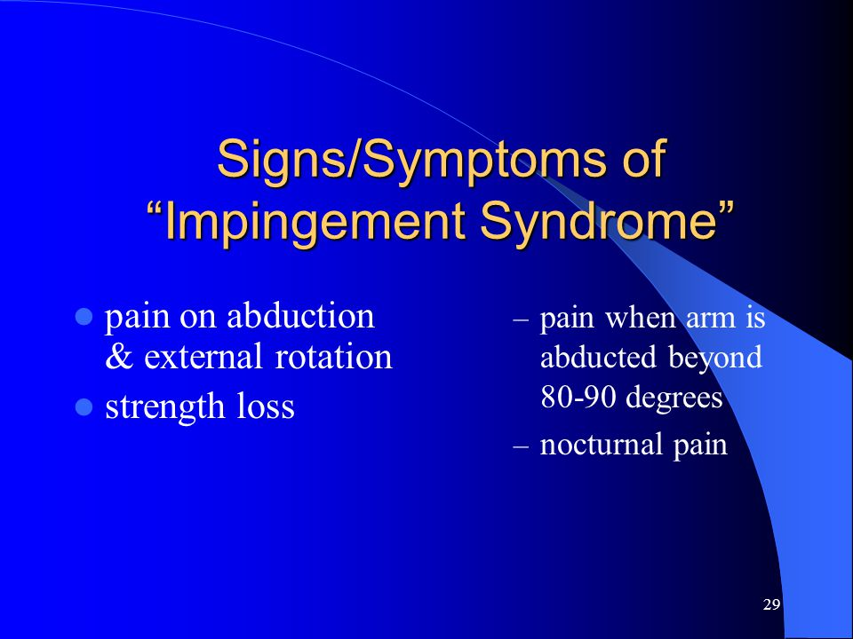 28 Impingement Syndrome Sports that emphasize overhead arm movements showed a relative high incidence of these injuries.