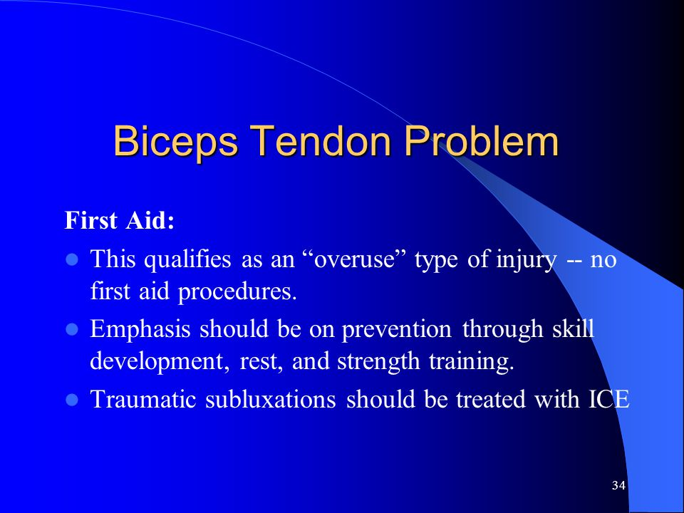 33 Signs/symptoms of Biceps Tendon Problems Signs/symptoms -- – painful abduction of the shoulder joint – pain during resisted supination – resisted flexion/supination yields a snapping and/or popping sensation