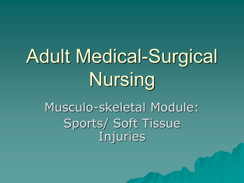 Adult Medical-Surgical Nursing Musculo-skeletal Module: Sports/ Soft Tissue Injuries