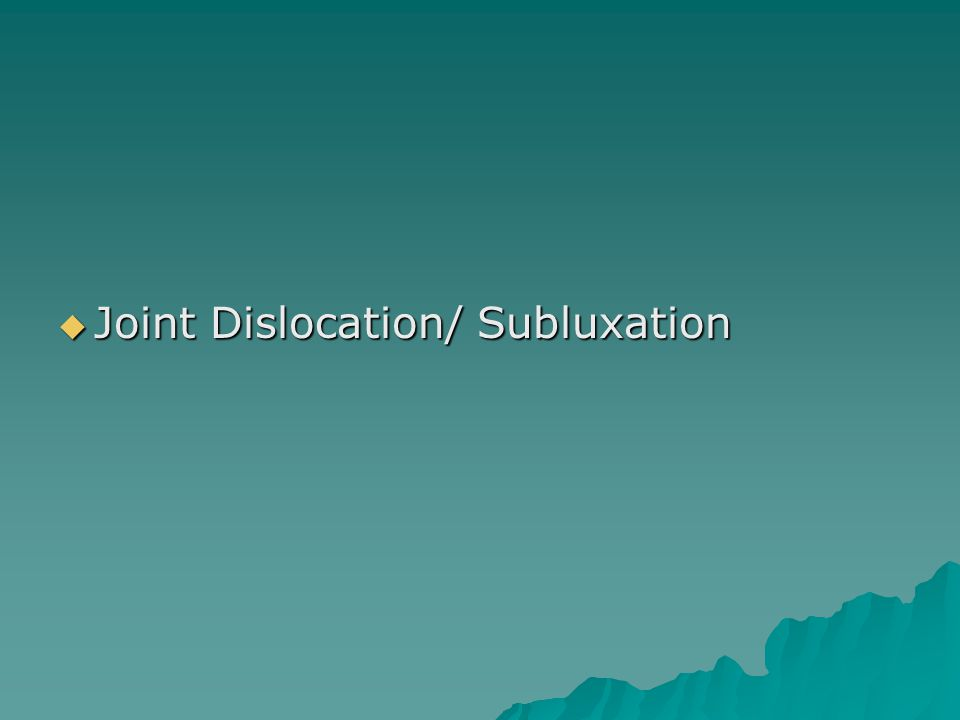  Joint Dislocation/ Subluxation