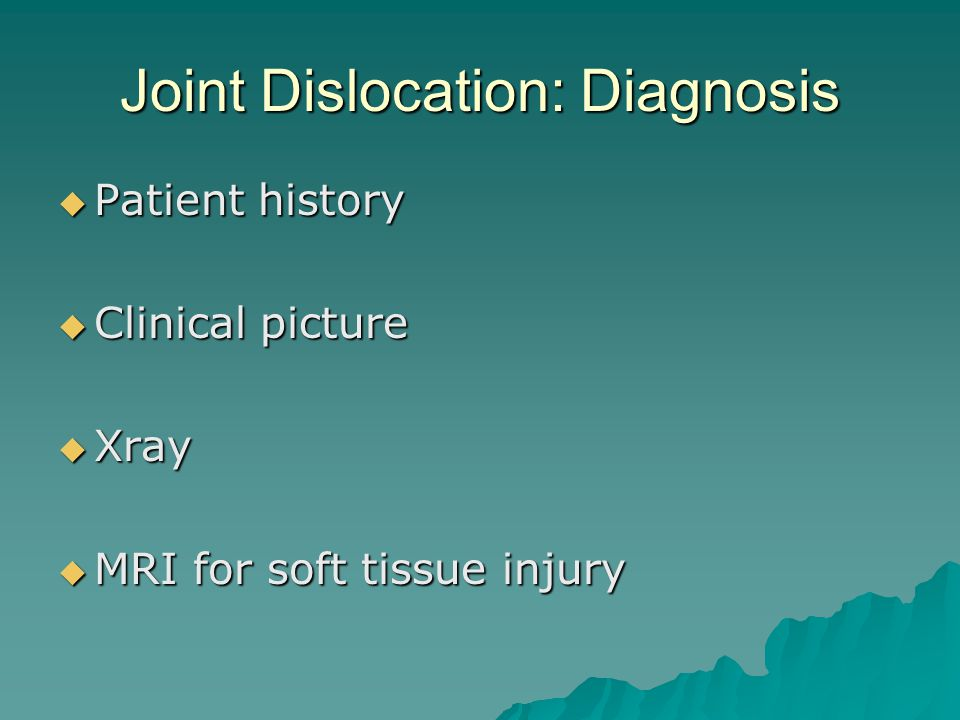 Joint Dislocation: Diagnosis  Patient history  Clinical picture  Xray  MRI for soft tissue injury