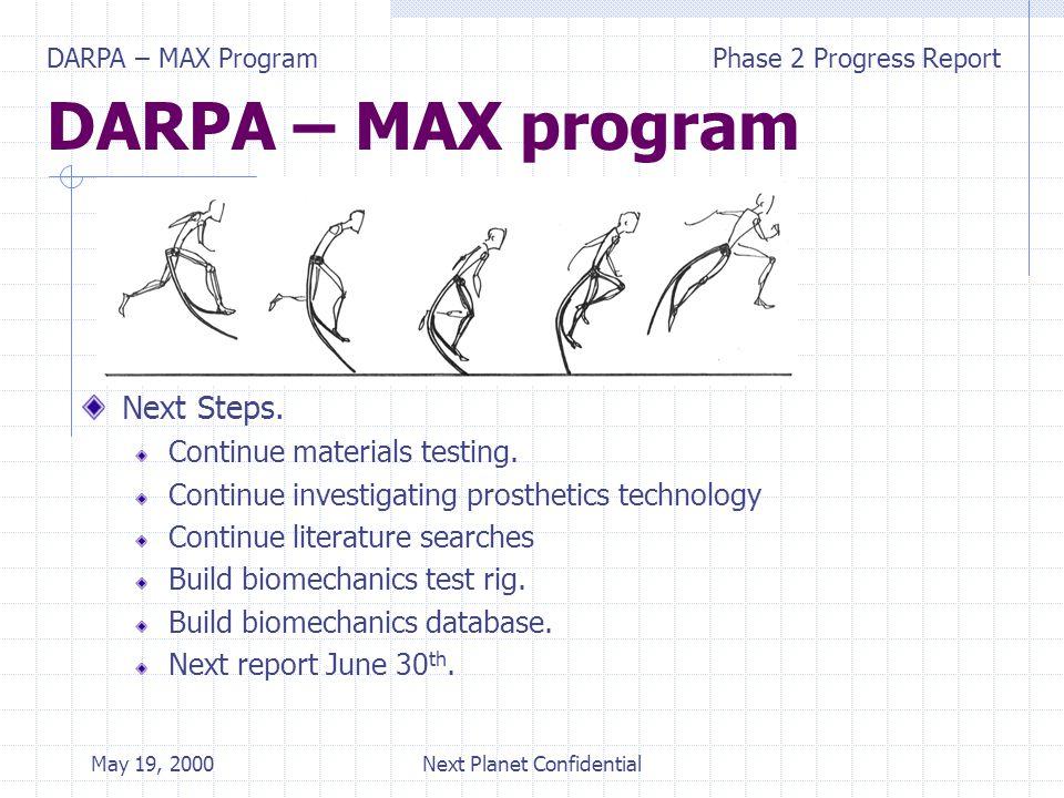 DARPA – MAX ProgramPhase 2 Progress Report May 19, 2000Next Planet Confidential DARPA – MAX program Next Steps.