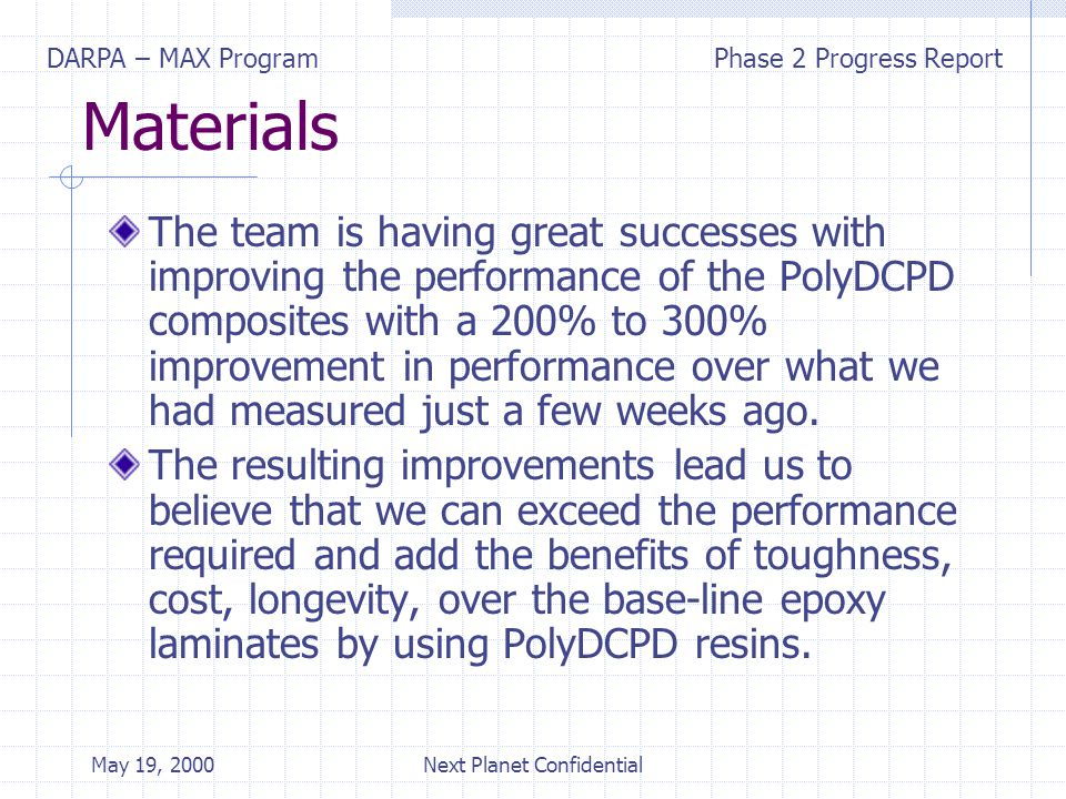 DARPA – MAX ProgramPhase 2 Progress Report May 19, 2000Next Planet Confidential Prosthetics-Based Research Literature search of related composites lead to the investigation of technologies used in prosthetics.