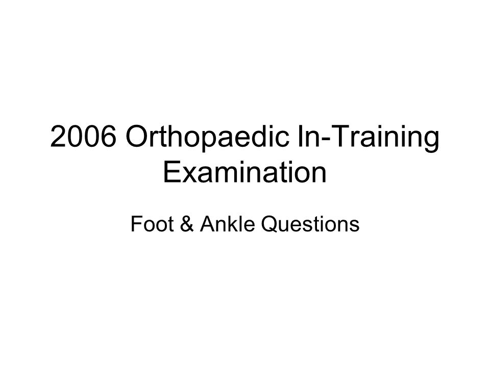2006 Orthopaedic In-Training Examination Foot & Ankle Questions