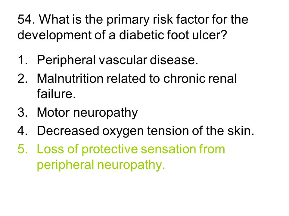 54. What is the primary risk factor for the development of a diabetic foot ulcer.