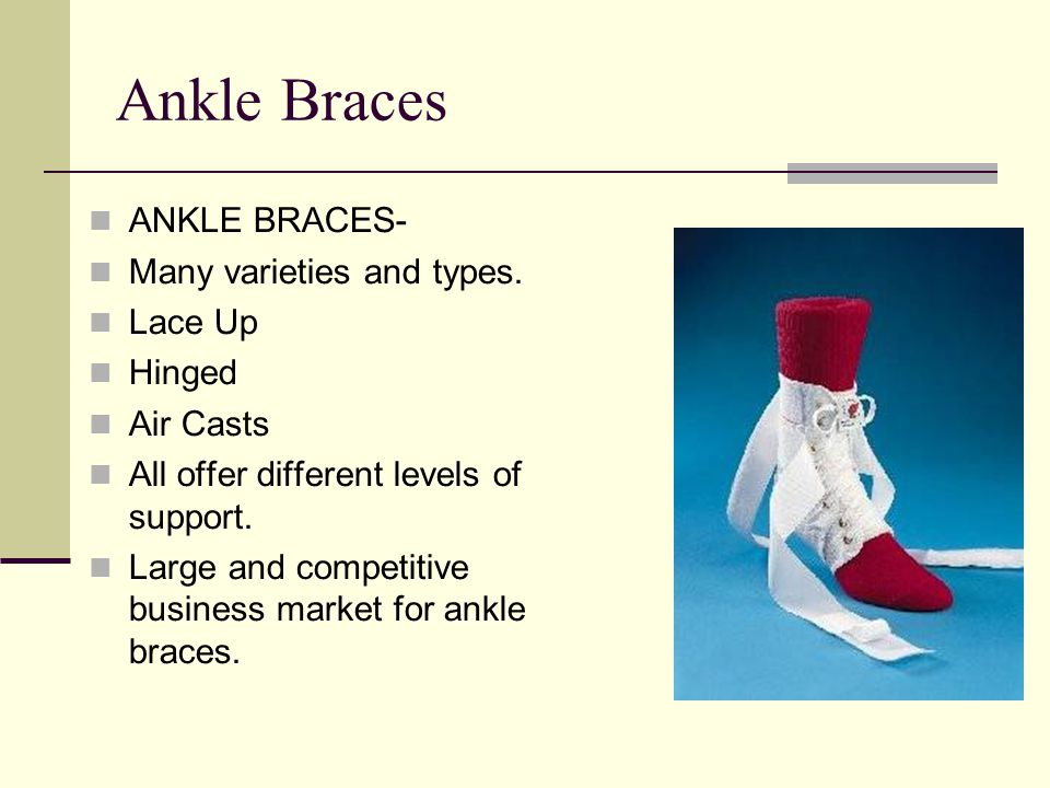 Ankle Braces ANKLE BRACES- Many varieties and types. Lace Up Hinged Air Casts All offer different levels of support. Large and competitive business ma