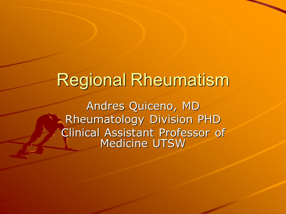 Regional Rheumatism Andres Quiceno, MD Rheumatology Division PHD Clinical Assistant Professor of Medicine UTSW