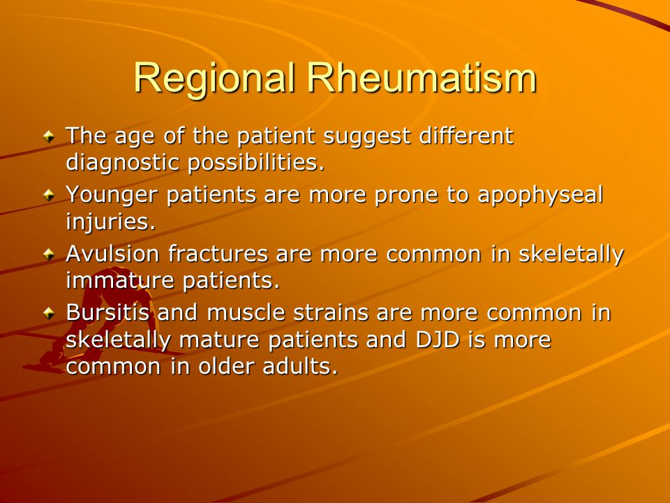 Regional Rheumatism The age of the patient suggest different diagnostic possibilities. Younger patients are more prone to apophyseal injuries. Avulsio