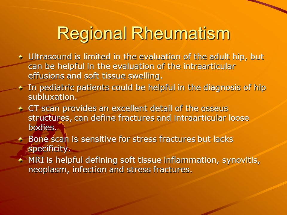 Regional Rheumatism Ultrasound is limited in the evaluation of the adult hip, but can be helpful in the evaluation of the intraarticular effusions and
