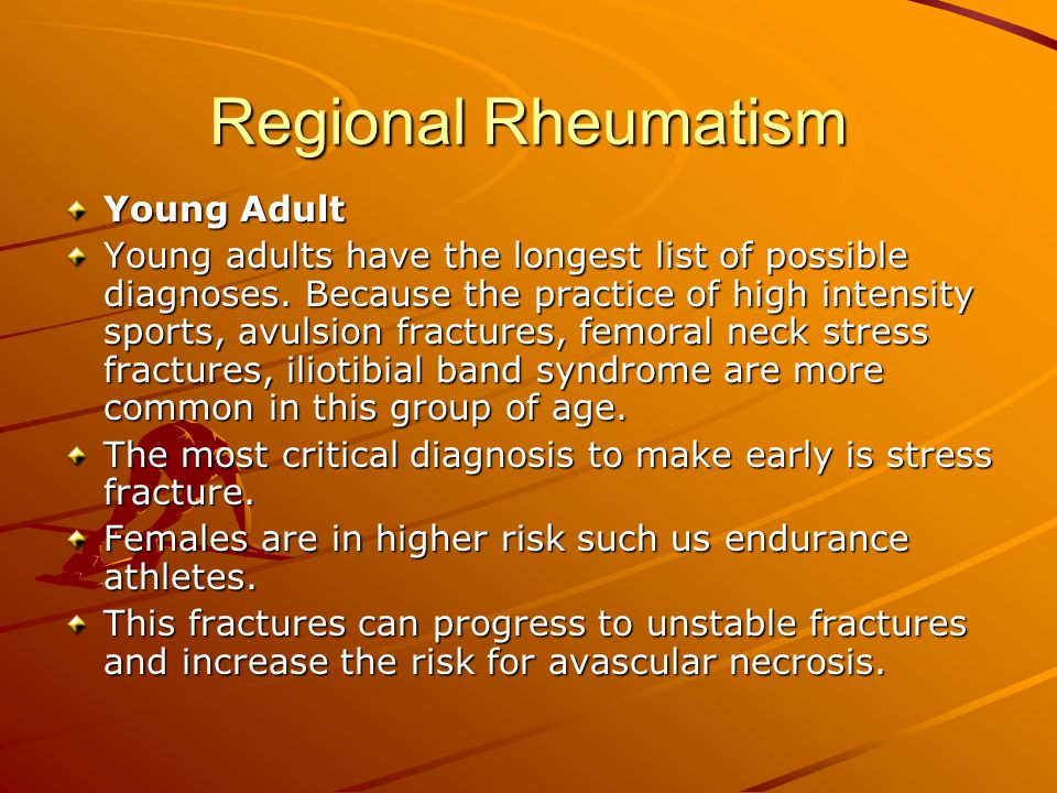 Regional Rheumatism Young Adult Young adults have the longest list of possible diagnoses. Because the practice of high intensity sports, avulsion frac